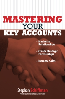 Mastering Your Key Accounts : Maximize Relationships; Create Strategic Partnerships; Increase Sales, EPUB eBook