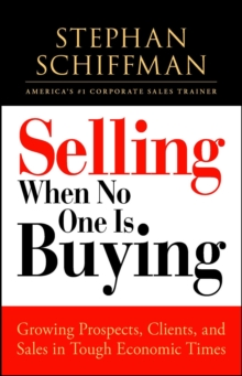 Selling When No One is Buying : Growing Prospects, Clients, and Sales in Tough Economic Times, EPUB eBook