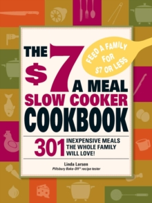 The $7 a Meal Slow Cooker Cookbook : 301 Delicious, Nutritious Recipes the Whole Family Will Love!, EPUB eBook