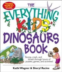 The Everything Kids' Dinosaurs Book : Stomp, Crash, And Thrash Through Hours of Puzzles, Games, And Activities!, EPUB eBook