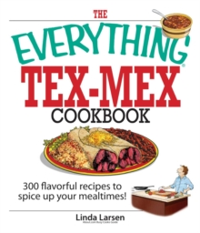 The Everything Tex-Mex Cookbook : 300 Flavorful Recipes to Spice Up Your Mealtimes!, EPUB eBook