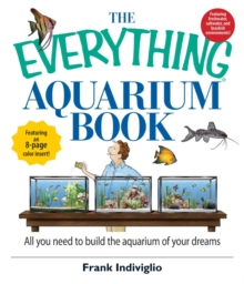 The Everything Aquarium Book : All You Need to Build the Acquarium of Your Dreams, EPUB eBook