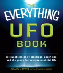 The Everything UFO Book : An Investigation of Sightings, Cover-Ups, and the Quest for Extraterrestial Life, Paperback Book