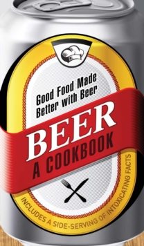 Beer - A Cookbook : Good Food Made Better with Beer, Hardback Book