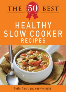 The 50 Best Healthy Slow Cooker Recipes : Tasty, fresh, and easy to make!, EPUB eBook