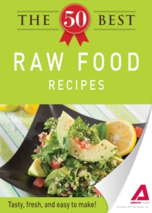 The 50 Best Raw Food Recipes : Tasty, fresh, and easy to make!, EPUB eBook