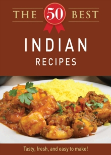 The 50 Best Indian Recipes : Tasty, fresh, and easy to make!, EPUB eBook
