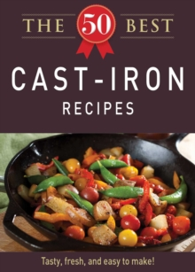 The 50 Best Cast-Iron Recipes : Tasty, fresh, and easy to make!, EPUB eBook