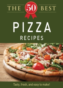 The 50 Best Pizza Recipes : Tasty, fresh, and easy to make!, EPUB eBook