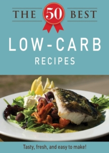 The 50 Best Low-Carb Recipes : Tasty, fresh, and easy to make!, EPUB eBook