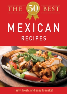 The 50 Best Mexican Recipes : Tasty, fresh, and easy to make!, EPUB eBook