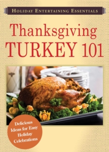 Holiday Entertaining Essentials: Thanksgiving Turkey 101 : Delicious ideas for easy holiday celebrations, EPUB eBook