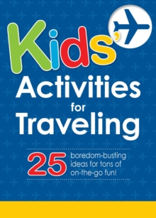 Kids' Activities for Traveling : 25 boredom-busting ideas for tons of on-the-go fun!, EPUB eBook