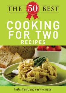 The 50 Best Cooking For Two Recipes : Tasty, fresh, and easy to make!, EPUB eBook