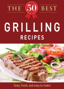 The 50 Best Grilling Recipes : Tasty, fresh, and easy to make!, EPUB eBook