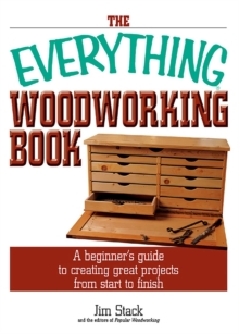 The Everything Woodworking Book : A Beginner's Guide To Creating Great Projects From Start To Finish, EPUB eBook