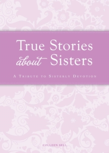 True Stories about Sisters : A tribute to sisterly devotion, EPUB eBook
