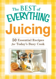 Juicing : 50 Essential Recipes for Today's Busy Cook, EPUB eBook