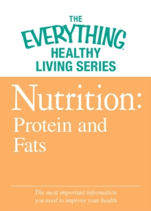 Nutrition: Protein and Fats : The most important information you need to improve your health, EPUB eBook