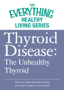 Thyroid Disease: The Unhealthy Thyroid : The most important information you need to improve your health, EPUB eBook