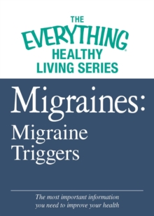 Migraines: Migraine Triggers : The most important information you need to improve your health, EPUB eBook