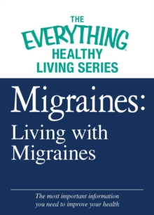 Migraines: Living with Migraines : The most important information you need to improve your health, EPUB eBook