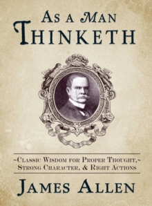 As a Man Thinketh : Classic Wisdom for Proper Thought, Strong Character, & Right Actions, EPUB eBook