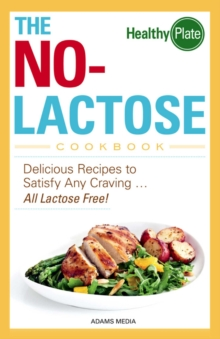 The No-Lactose Cookbook : Delicious Recipes to Satisfy Any Craving - All Lactose Free!, EPUB eBook