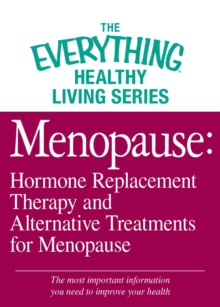 Menopause: Hormone Replacement Therapy and Alternative Treatments for Menopause : The most important information you need to improve your health, EPUB eBook