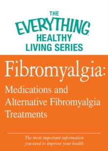 Fibromyalgia: Medications and Alternative Fibromyalgia Treatments : The most important information you need to improve your health, EPUB eBook