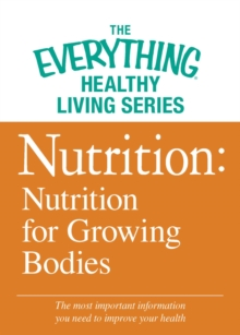 Nutrition: Nutrition for Growing Bodies : The most important information you need to improve your health, EPUB eBook