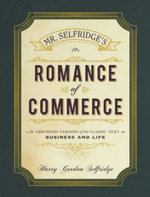 Mr. Selfridge's Romance of Commerce : An Abridged Version of the Classic Text on Business and Life, EPUB eBook