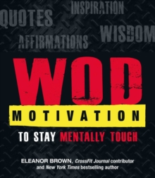 WOD Motivation : Quotes, Inspiration, Affirmations, and Wisdom to Stay Mentally Tough, EPUB eBook