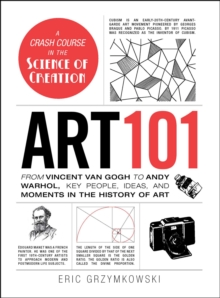 Art 101 : From Vincent van Gogh to Andy Warhol, Key People, Ideas, and Moments in the History of Art, EPUB eBook