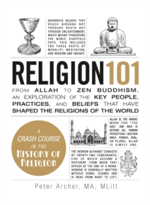 Religion 101 : From Allah to Zen Buddhism, an Exploration of the Key People, Practices, and Beliefs That Have Shaped the Religions of the World, Hardback Book