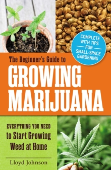 The Beginner's Guide to Growing Marijuana : Everything You Need to Start Growing Weed at Home, EPUB eBook