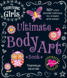 The Everything Girls Ultimate Body Art Book : 50+ cool doodle tattoos to create and wear!, EPUB eBook