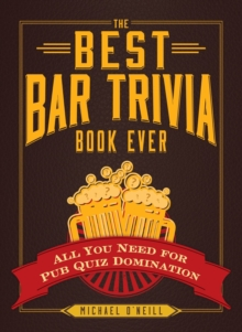 The Best Bar Trivia Book Ever : All You Need for Pub Quiz Domination, Paperback Book