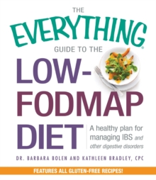 The Everything Guide To The Low-FODMAP Diet : A Healthy Plan for Managing IBS and Other Digestive Disorders, Paperback / softback Book