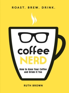 Coffee Nerd : How to Have Your Coffee and Drink It Too, EPUB eBook