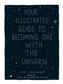 Your Illustrated Guide To Becoming One With The Universe, Hardback Book