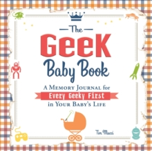 The Geek Baby Book : A Memory Journal for Every Geeky First in Your Baby's Life, Hardback Book