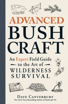 Advanced Bushcraft : An Expert Field Guide to the Art of Wilderness Survival, Paperback / softback Book