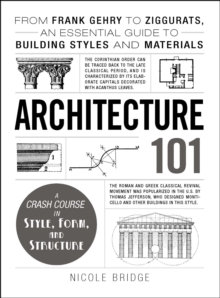 Architecture 101 : From Frank Gehry to Ziggurats, an Essential Guide to Building Styles and Materials, EPUB eBook