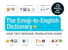 The Emoji-To-English Dictionary : Your Text-Message Translation Guide, Paperback / softback Book