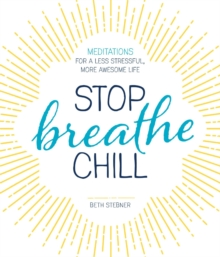 Stop. Breathe. Chill. : Meditations for a Less Stressful, More Awesome Life, Paperback Book