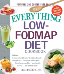 The Everything Low-FODMAP Diet Cookbook : Includes Cranberry Almond Granola, Grilled Swordfish with Pineapple Salsa, Latin Quinoa-Stuffed Peppers, Fennel Pomegranate Salad, Pumpkin Spice Cupcakes...an, Paperback Book