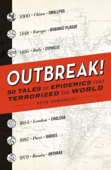Outbreak! : 50 Tales of Epidemics that Terrorized the World, Paperback / softback Book