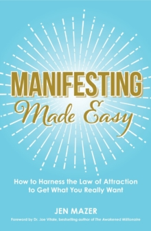 Manifesting Made Easy : How to Harness the Law of Attraction to Get What You Really Want, Paperback Book