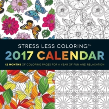 Stress Less Coloring 2017 Wall Calendar : 12 Months of Coloring Pages for a Year of Fun and Relaxation, Calendar Book